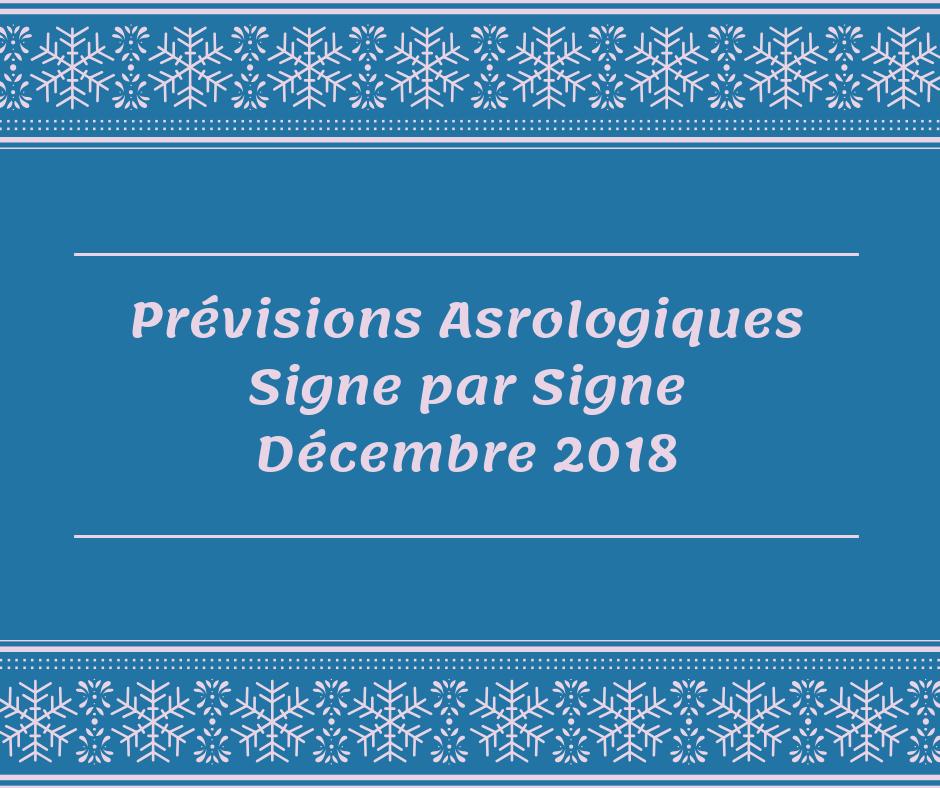 Les Prévisions Astrologiques Signe par Signe Décembre 2018