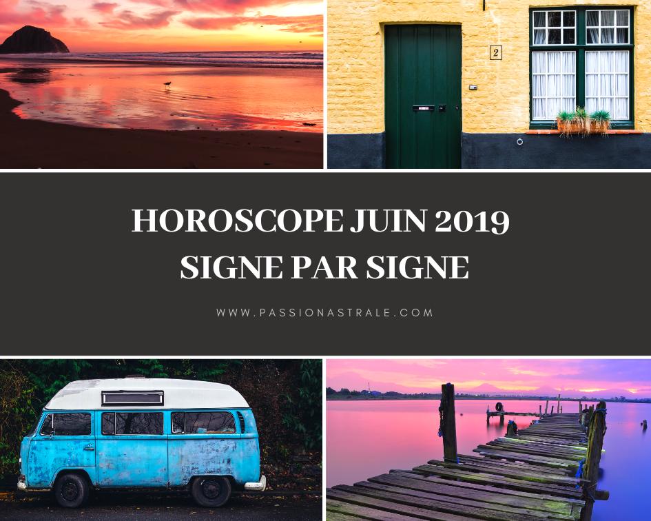 Les Prévisions Astrologiques Signe par Signe Juin 2019