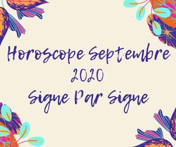 Horoscope Septembre 2020 Signe Par Signe